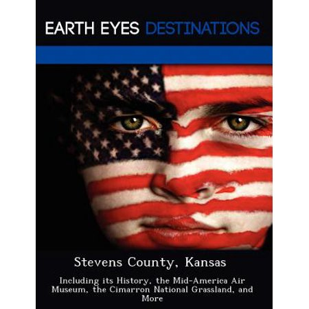 Stevens County, Kansas : Including Its History, the Mid-America Air Museum, the Cimarron National Grassland, and More - Paperback