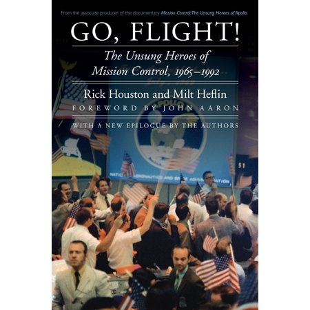 Go, Flight! : The Unsung Heroes of Mission Control, 1965–1992 ()