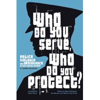 Who Do You Serve, Who Do You Protect?: Police Violence and Resistance in the United States (Paperback)