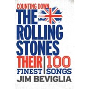 Counting Down: Counting Down the Rolling Stones: Their 100 Finest Songs (Hardcover)