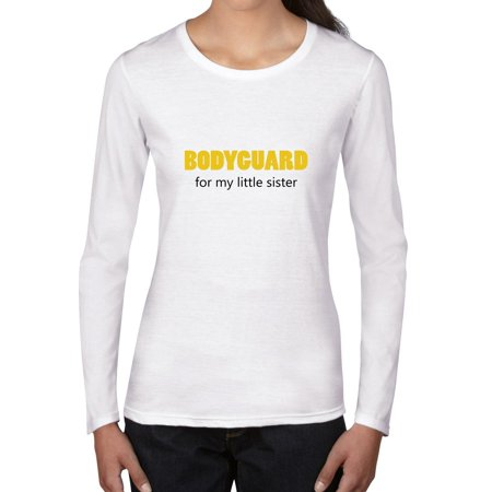 Bodyguard - For My Little Sister - Cute Big Brother Security Women's Long Sleeve T-Shirt (Cute Halloween Costumes For Brothers And Sisters)