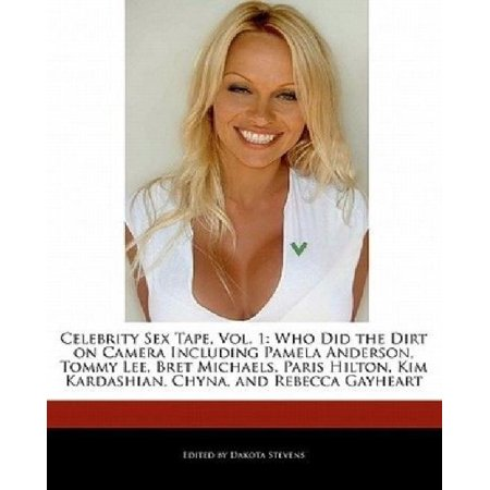 Celebrity Sex Tape  Vol  1  Who Did The Dirt On Camera Including Pamela Anderson  Tommy Lee  Bret Michaels  Paris Hilton  Kim Kardashian  Chyna  A