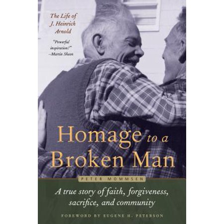 Homage to a Broken Man : The Life of J. Heinrich Arnold - A True Story of Faith, Forgiveness, Sacrifice, and - Community Halloween Stories