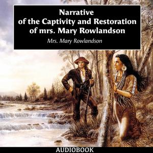 Narrative of the Captivity and Restoration of mrs. Mary Rowlandson - Audiobook