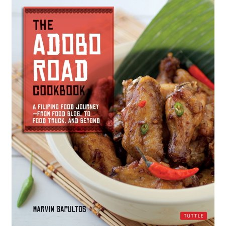 The Adobo Road Cookbook : A Filipino Food Journey-From Food Blog, to Food Truck, and Beyond [Filipino Cookbook, 99