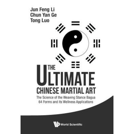The Ultimate Chinese Martial Art  The Science Of The Weaving Stance Bagua 64 Forms And Its Wellness Applications