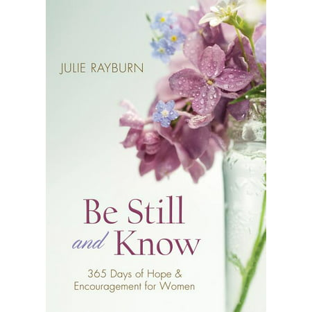 Be Still and Know : 365 Days of Hope and Encouragement for Women (Paperback)