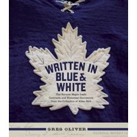 Written in Blue and White : The Toronto Maple Leafs Contracts and Historical Documents from the Collection of Allan Stitt
