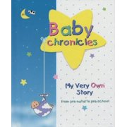 Baby Chronicles : My Very Own Story: From Pre-Natal to Pre-School