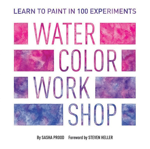 Watercolor Workshop : Learn to Paint in 100 Experiments