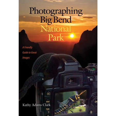 Photographing Big Bend National Park : A Friendly Guide to Great Images ()