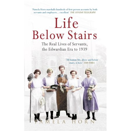 Life Below Stairs: The Real Lives of Servants, the Edwardian Era to 1939 - (Edwardian Era)