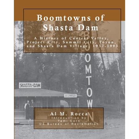Boomtowns Of Shasta Dam  A History Of Central Valley  Project City  Summit City  Toyon And Shasta Dam Village  1937 1993