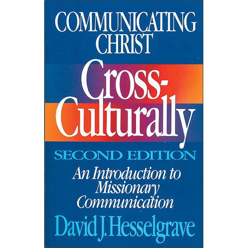 Communicating Christ Cross-Culturally, Second Edition : An Introduction to Missionary Communication