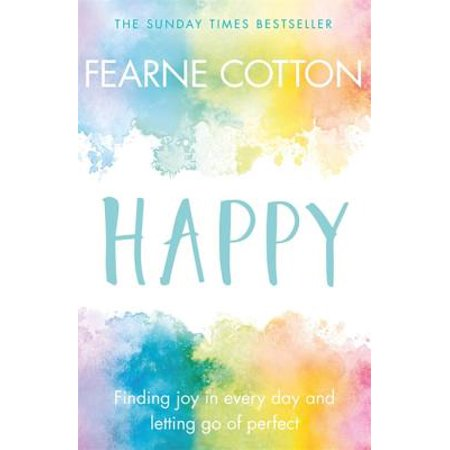 Happy : Finding joy in every day and letting go of (Best Way To Be Happy Everyday)