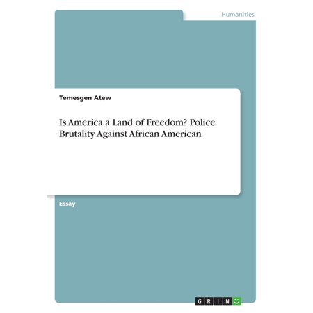 Is America a Land of Freedom? Police Brutality Against African American (Paperback)
