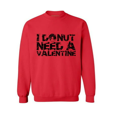 Awkward Styles I Donut Need a Valentine Sweatshirt I Donut Need a Valentine Sweater for Men and for Women Valentine's Day Gifts Valentine Sweater for Women and for Men Funny Donut Sweater