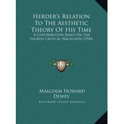 Herder's Relation to the Aesthetic Theory of His Time : A Contribution Based on the Fourth Critical Waldchen (1920)