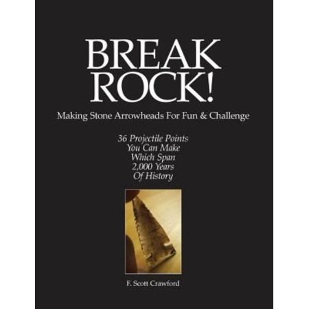 Break Rock  Making Stone Arrowheads For Fun   Challenge  36 Projectile Points You Can Make Which Span 2 000 Years Of History
