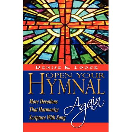 Open Your Hymnal Again : More Devotions That Harmonize Scripture with Song