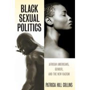 Black Sexual Politics: African Americans, Gender, and the New Racism (Paperback)