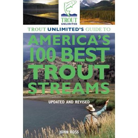 Trout Unlimited's Guide to America's 100 Best Trout Streams, Updated and Revised -
