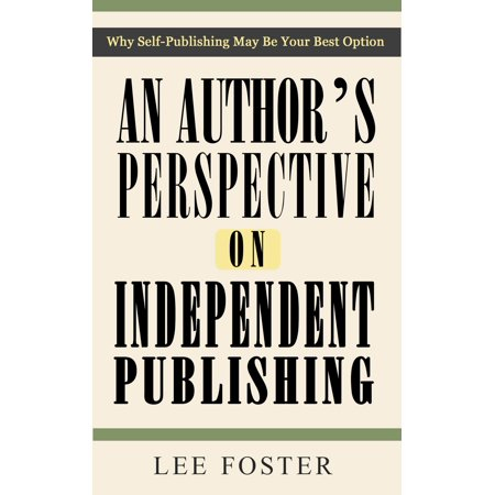 An Author's Perspective on Independent Publishing: Why Self-Publishing May Be Your Best Option -