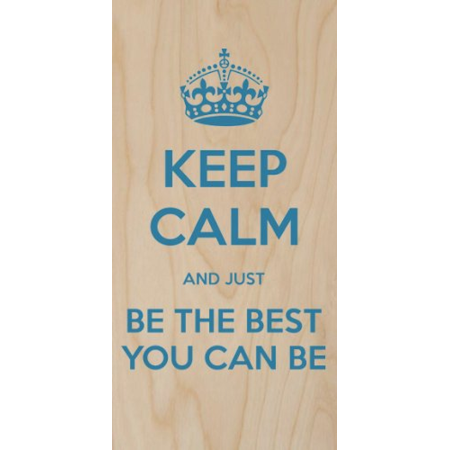 Keep Calm and Just Be the Best You Can Be - Plywood Wood Print Poster Wall (Best Price On Plywood)