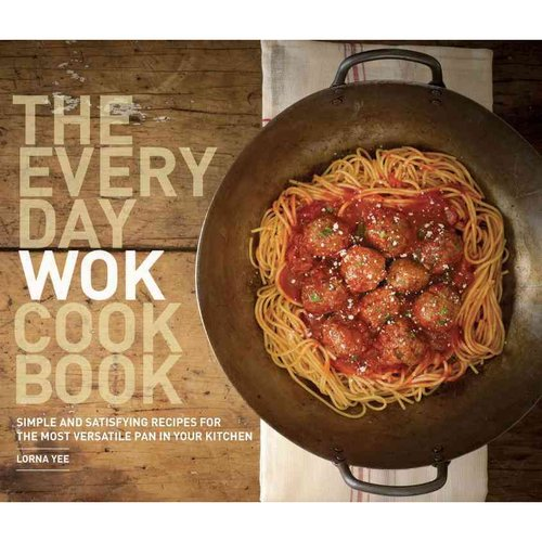 The Everyday Wok Cookbook: Simple and Satisfying Meals for the Most Versatile Pan in Your Kitchen