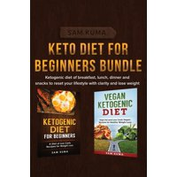 Keto Diet for Beginners Bundle: Ketogenic diet of breakfast, lunch, dinner and snacks to reset your lifestyle with clarity and lose weight (Hardcover)
