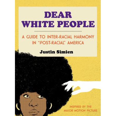 Dear White People  A Guide To Inter Racial Harmony In  Post Racial  America
