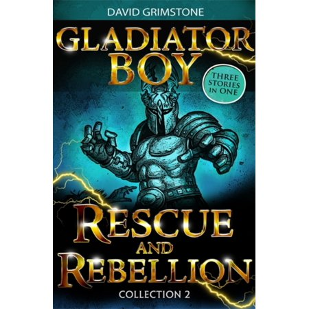 Rescue and Rebellion: Three Stories in One Collection 2 (Gladiator Boy) - Gladiator Boy