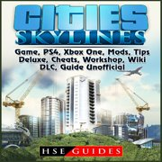 Cities Skylines Game, PS4, Xbox One, Mods, Tips, Deluxe, Cheats, Workshop, Wiki, DLC, Guide Unofficial - Audiobook