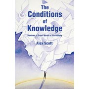 The Conditions of Knowledge : Reviews of 100 Great Works of Philosophy