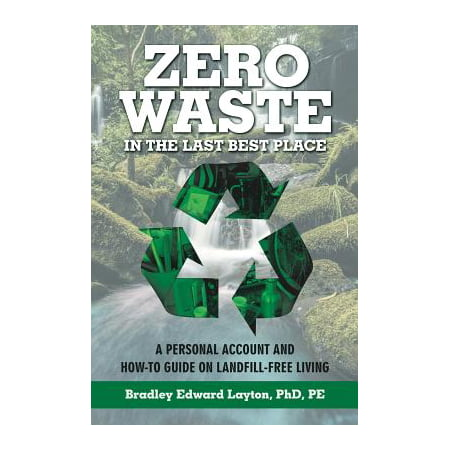 Zero Waste in the Last Best Place : A Personal Account and How-To Guide on Landfill-Free (The Last Best Place Catalog)