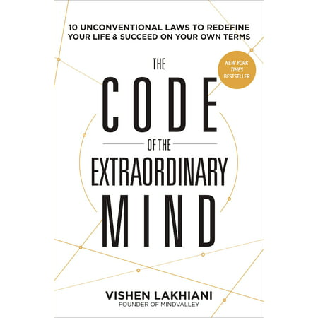 The Code of the Extraordinary Mind : 10 Unconventional Laws to Redefine Your Life and Succeed On Your Own Terms