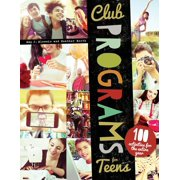 Club Programs for Teens : 100 Activities for the Entire Year