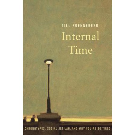 Internal Time : Chronotypes, Social Jet Lag, and Why You're So