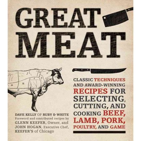 Great Meat: Classic Techniques and Award-Winning Recipes for Selecting, Cutting, and Cooking Beef, Lamb, Pork,... by