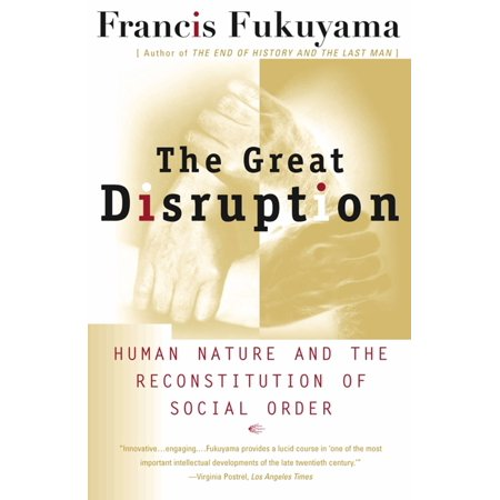 The Great Disruption : Human Nature and the Reconstitution of Social Order (Great Disruption)