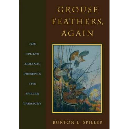 Grouse Feathers, Again : The Upland Almanac Presents the Spiller Treasury