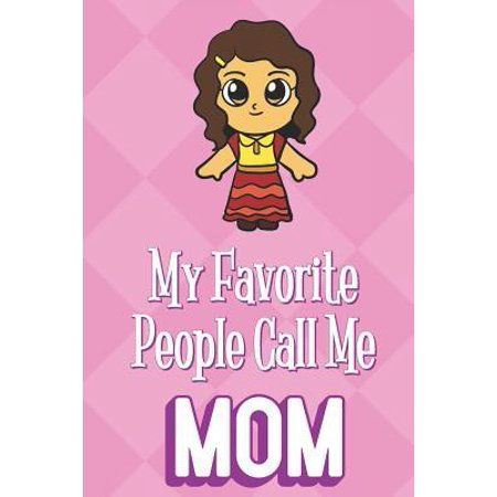 Call Me Princess (My Favorite People Call Me Mom: Princess Girl with Brown Hair Funny Cute Mother's Day Journal Notebook From Sons Daughters Girls and Boys of All Ages.)