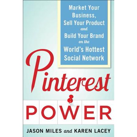 Pinterest Power : Market Your Business, Sell Your Product, and Build Your Brand on the World's Hottest Social Network