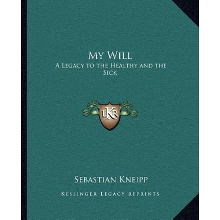 My Will : A Legacy to the Healthy and the Sick