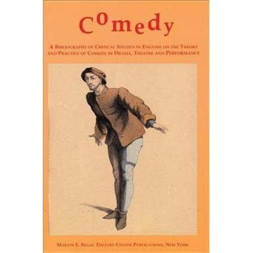 Comedy: A Bibliography of Critical Studies in English on the Theory and Practice of Comedy in Drama, Theatre and Performance