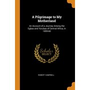 A Pilgrimage to My Motherland : An Account of a Journey Among the Egbas and Yorubas of Central Africa, in 1859-60