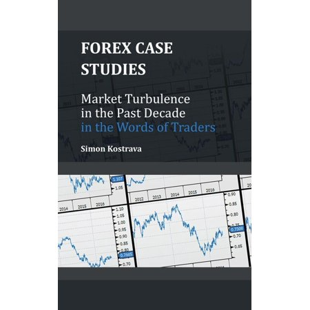 Forex: Market Turbulence in the Past Decade in the Words of Traders -
