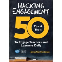 Hack Learning: Hacking Engagement: 50 Tips & Tools To Engage Teachers and Learners Daily (Paperback)