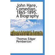John Hare, Comedian, 1865-1895. a Biography