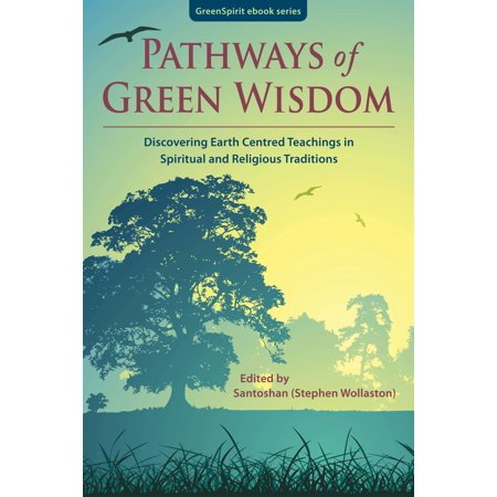 Pathways of Green Wisdom: Discovering Earth Centred Teachings in Spiritual and Religious Traditions - eBook